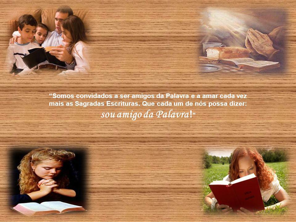 Somos convidados a ser amigos da Palavra e a amar cada vez mais as Sagradas Escrituras.