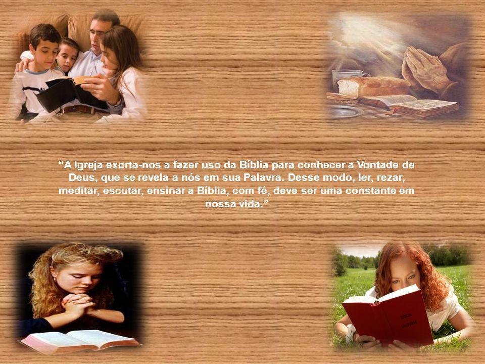 A Igreja exorta-nos a fazer uso da Bíblia para conhecer a Vontade de Deus, que se revela a nós em sua Palavra.
