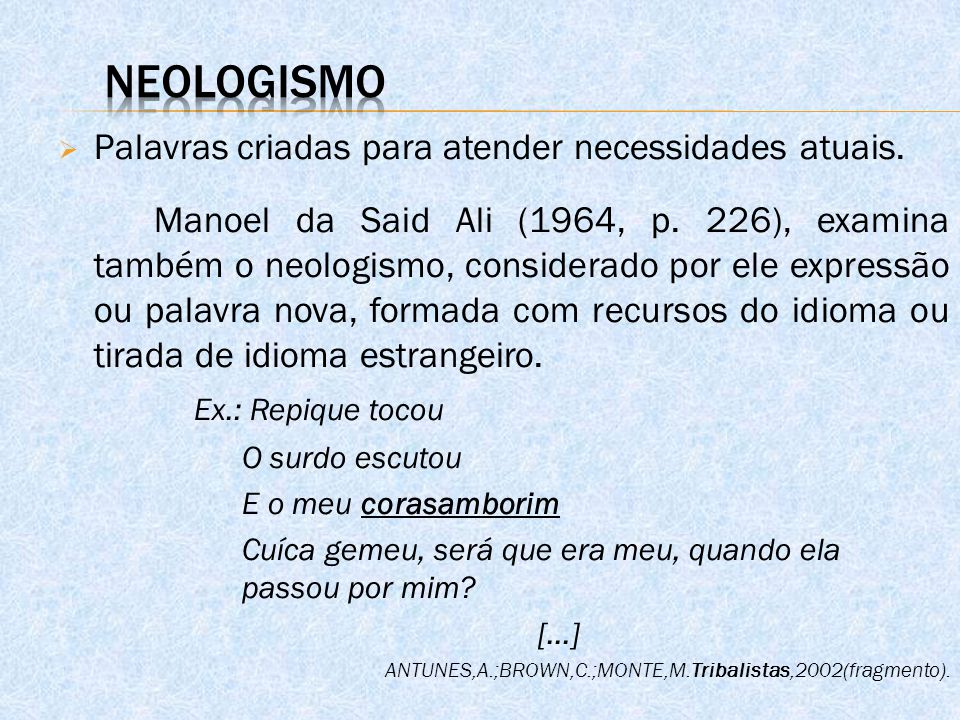 Neologismo Palavras criadas para atender necessidades atuais.