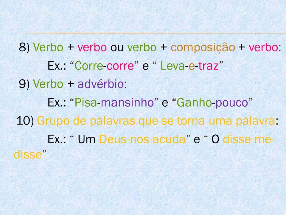8) Verbo + verbo ou verbo + composição + verbo: Ex