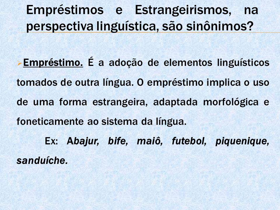 Empréstimos e Estrangeirismos, na perspectiva linguística, são sinônimos