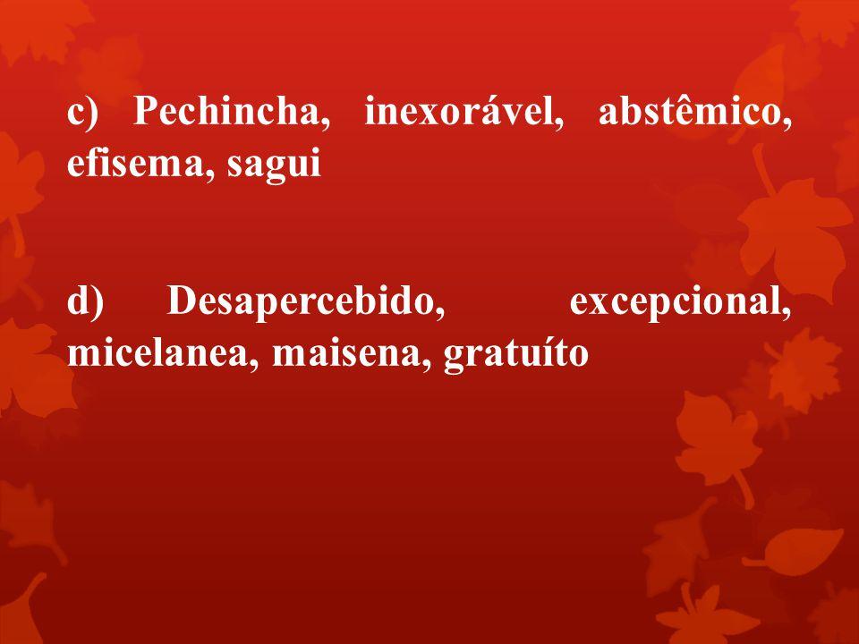 c) Pechincha, inexorável, abstêmico, efisema, sagui