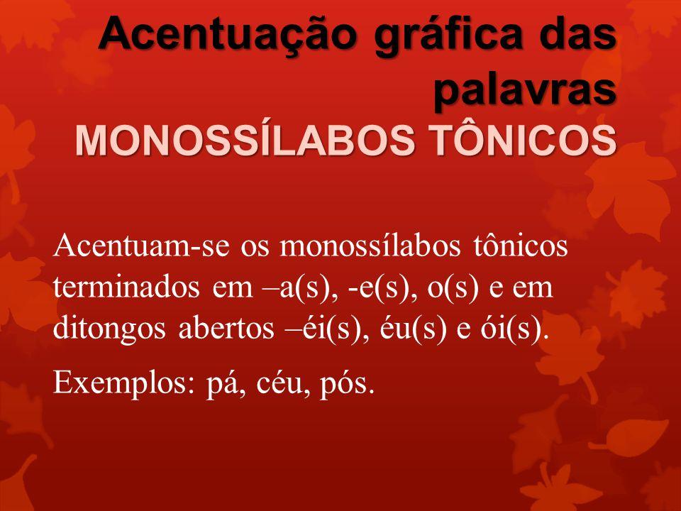 Acentuação gráfica das palavras MONOSSÍLABOS TÔNICOS