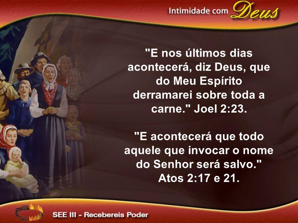 E nos últimos dias acontecerá, diz Deus, que do Meu Espírito derramarei sobre toda a carne. Joel 2:23.