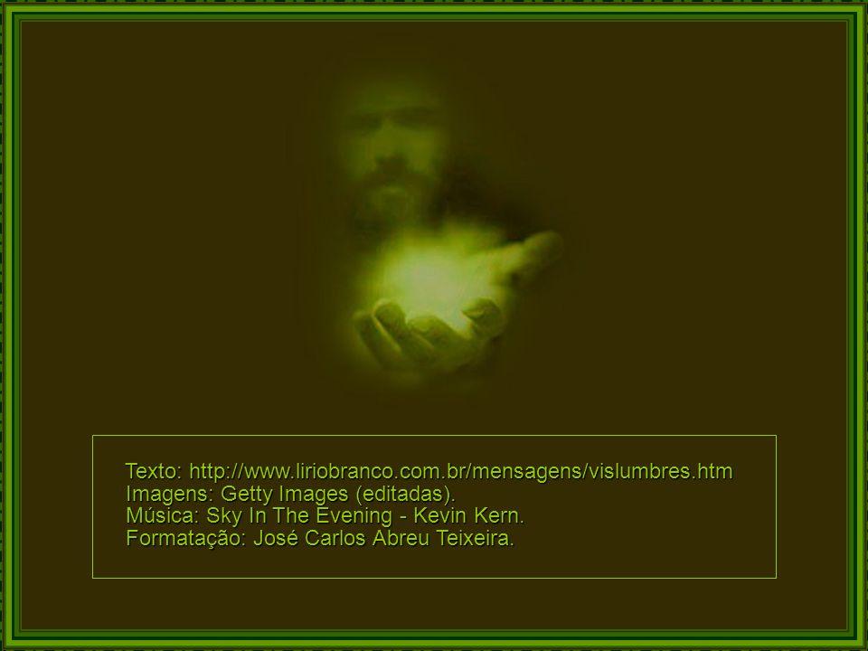 Texto: http://www.liriobranco.com.br/mensagens/vislumbres.htm