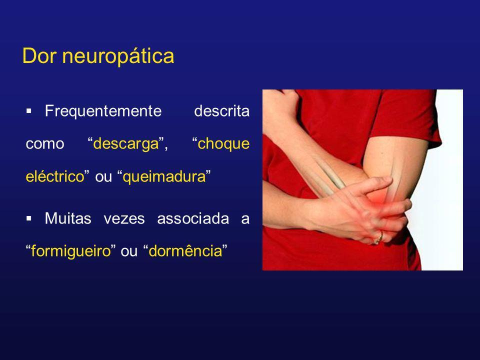 Dor neuropática Frequentemente descrita como descarga , choque eléctrico ou queimadura Muitas vezes associada a formigueiro ou dormência
