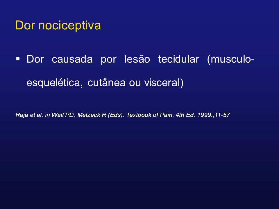 Dor nociceptivaDor causada por lesão tecidular (musculo-esquelética, cutânea ou visceral)