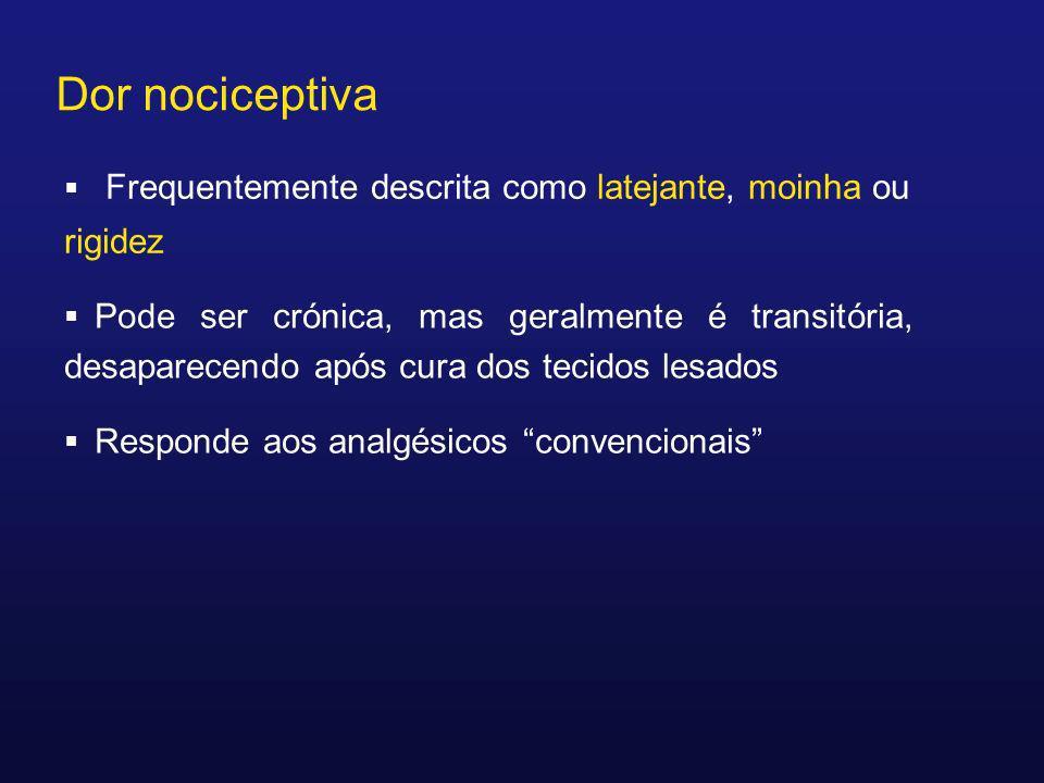 Dor nociceptivaFrequentemente descrita como latejante, moinha ou rigidez.