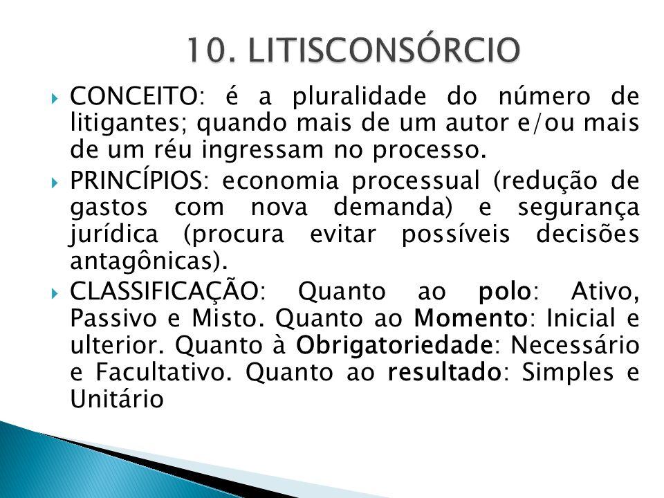 10. LITISCONSÓRCIO CONCEITO: é a pluralidade do número de litigantes; quando mais de um autor e/ou mais de um réu ingressam no processo.