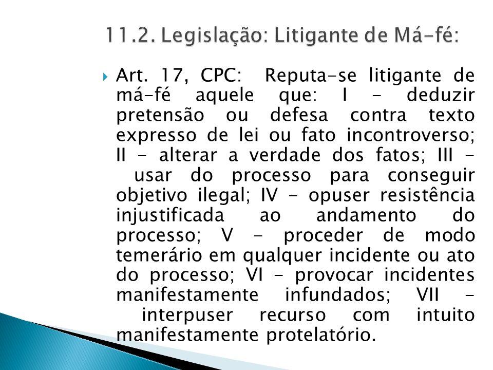 11.2. Legislação: Litigante de Má-fé: