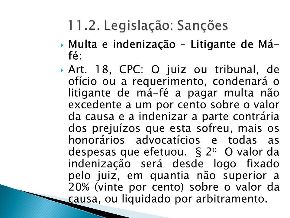 11.2. Legislação: Sanções Multa e indenização – Litigante de Má- fé: