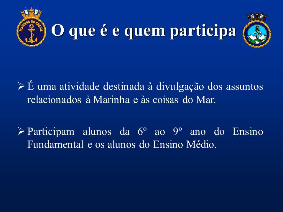 O que é e quem participa É uma atividade destinada à divulgação dos assuntos relacionados à Marinha e às coisas do Mar.