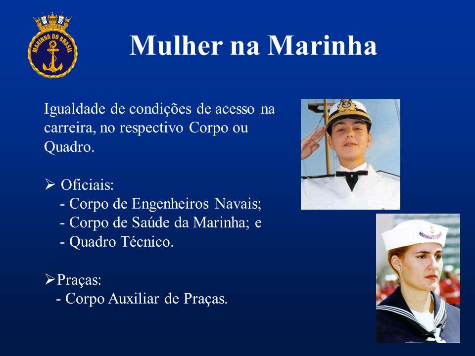 Mulher na Marinha Igualdade de condições de acesso na carreira, no respectivo Corpo ou Quadro. Oficiais: