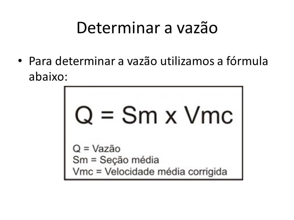Determinar a vazão Para determinar a vazão utilizamos a fórmula abaixo: