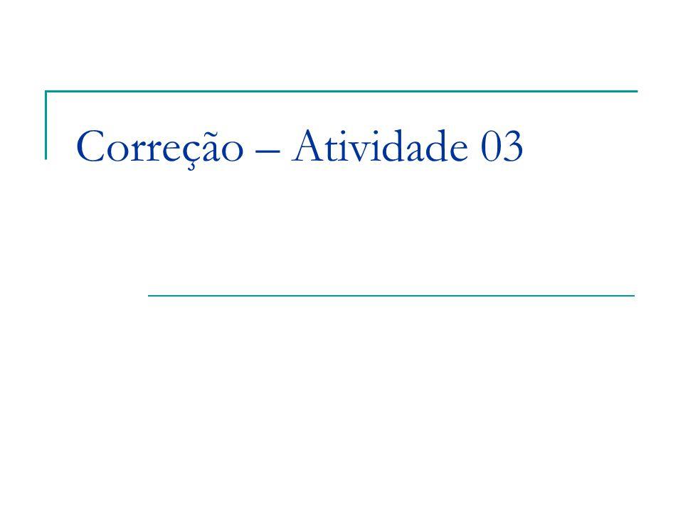 Correção – Atividade 03