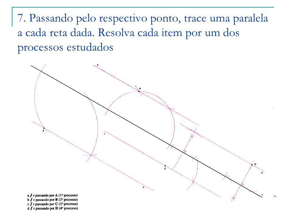 7. Passando pelo respectivo ponto, trace uma paralela a cada reta dada