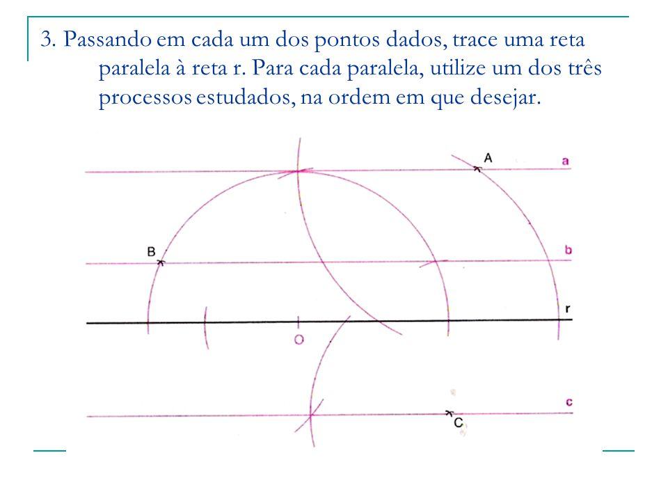 3. Passando em cada um dos pontos dados, trace uma reta paralela à reta r.