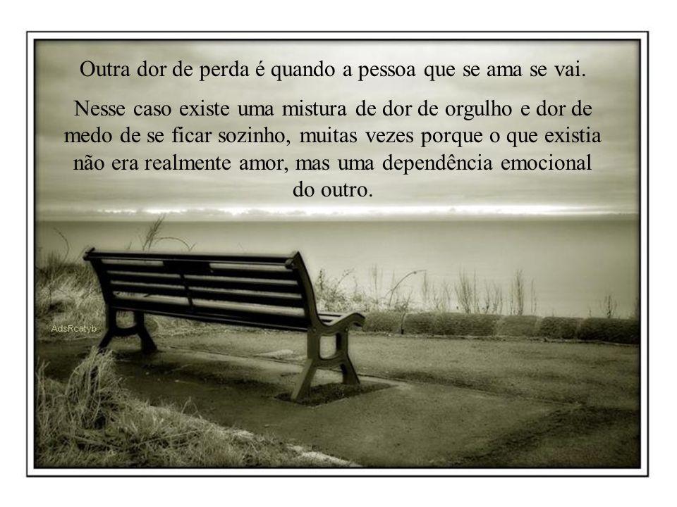Outra dor de perda é quando a pessoa que se ama se vai.