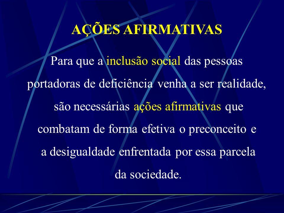 AÇÕES AFIRMATIVAS Para que a inclusão social das pessoas