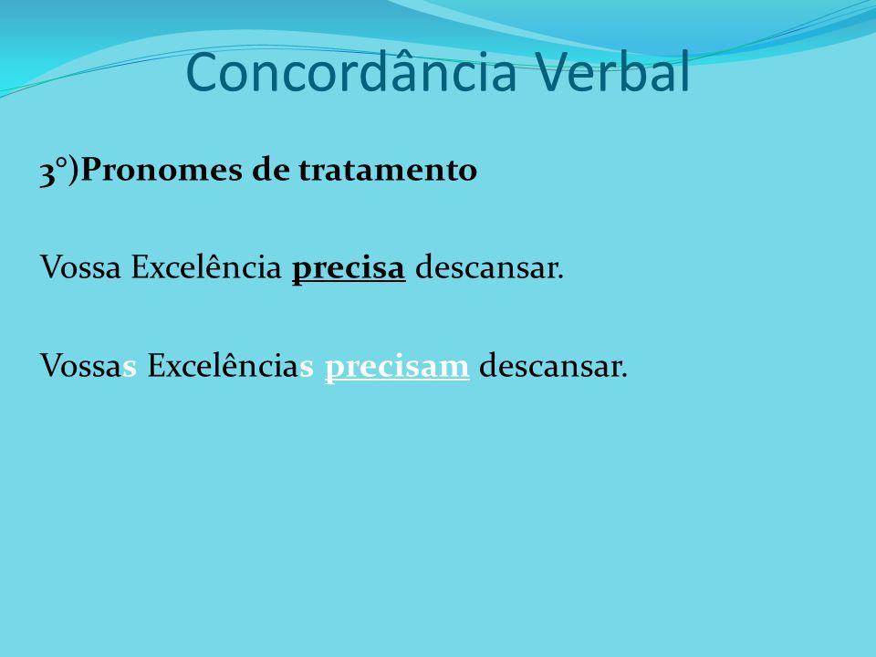 Concordância Verbal 3°)Pronomes de tratamento Vossa Excelência precisa descansar.