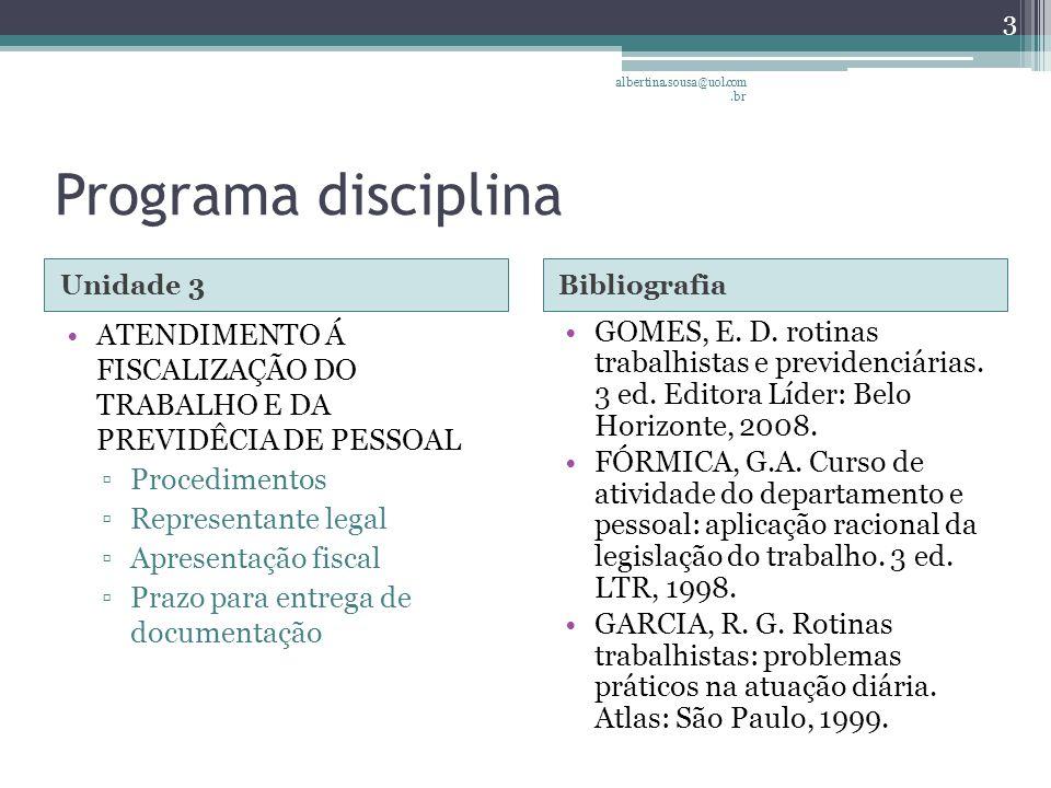 albertina.sousa@uol.com.br Programa disciplina. Unidade 3. Bibliografia. ATENDIMENTO Á FISCALIZAÇÃO DO TRABALHO E DA PREVIDÊCIA DE PESSOAL.