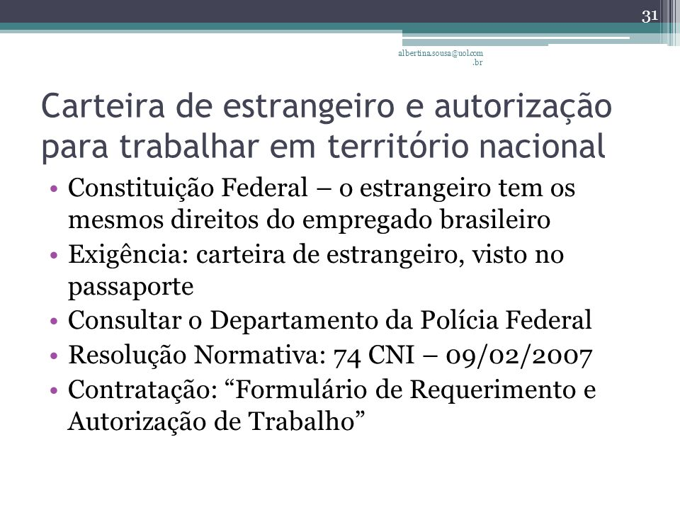 albertina.sousa@uol.com.br Carteira de estrangeiro e autorização para trabalhar em território nacional.