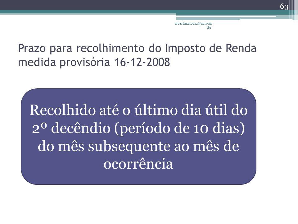 albertina.sousa@uol.com.br Prazo para recolhimento do Imposto de Renda medida provisória 16-12-2008.