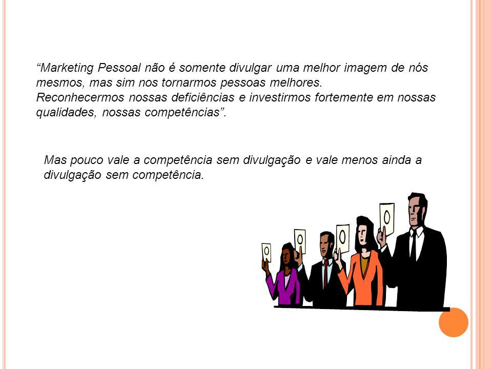 Marketing Pessoal não é somente divulgar uma melhor imagem de nós mesmos, mas sim nos tornarmos pessoas melhores.