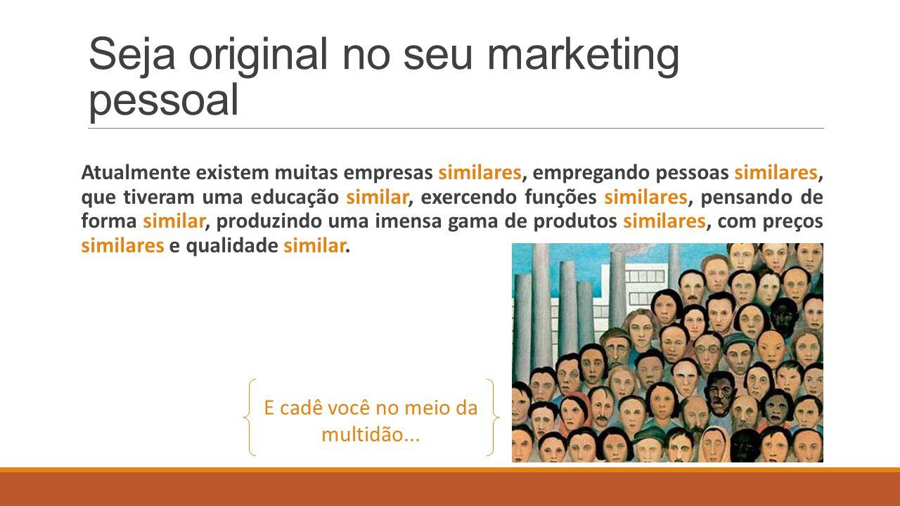 Seja original no seu marketing pessoal