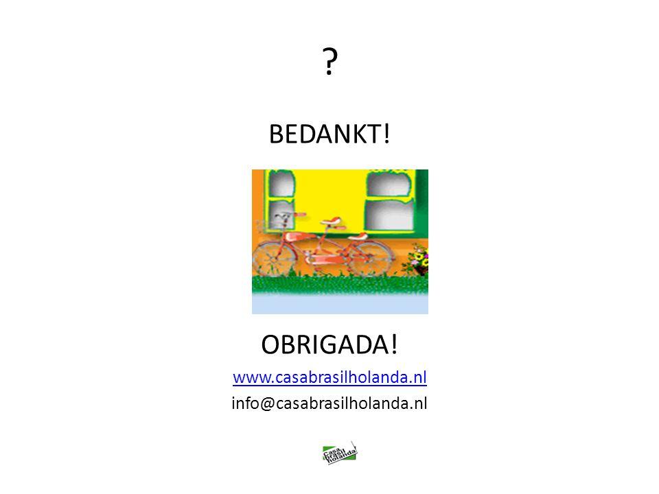 BEDANKT! OBRIGADA! www.casabrasilholanda.nl