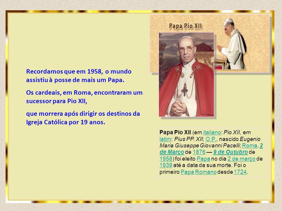 Recordamos que em 1958, o mundo assistiu à posse de mais um Papa.