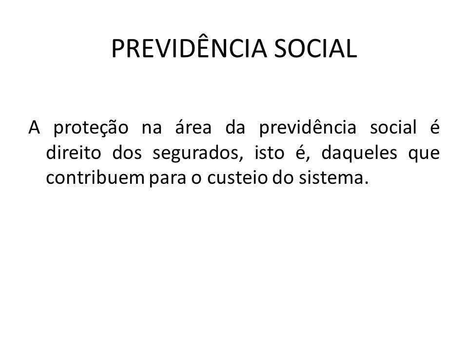 PREVIDÊNCIA SOCIAL A proteção na área da previdência social é direito dos segurados, isto é, daqueles que contribuem para o custeio do sistema.