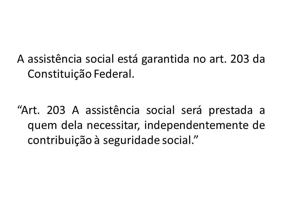 A assistência social está garantida no art. 203 da Constituição Federal.