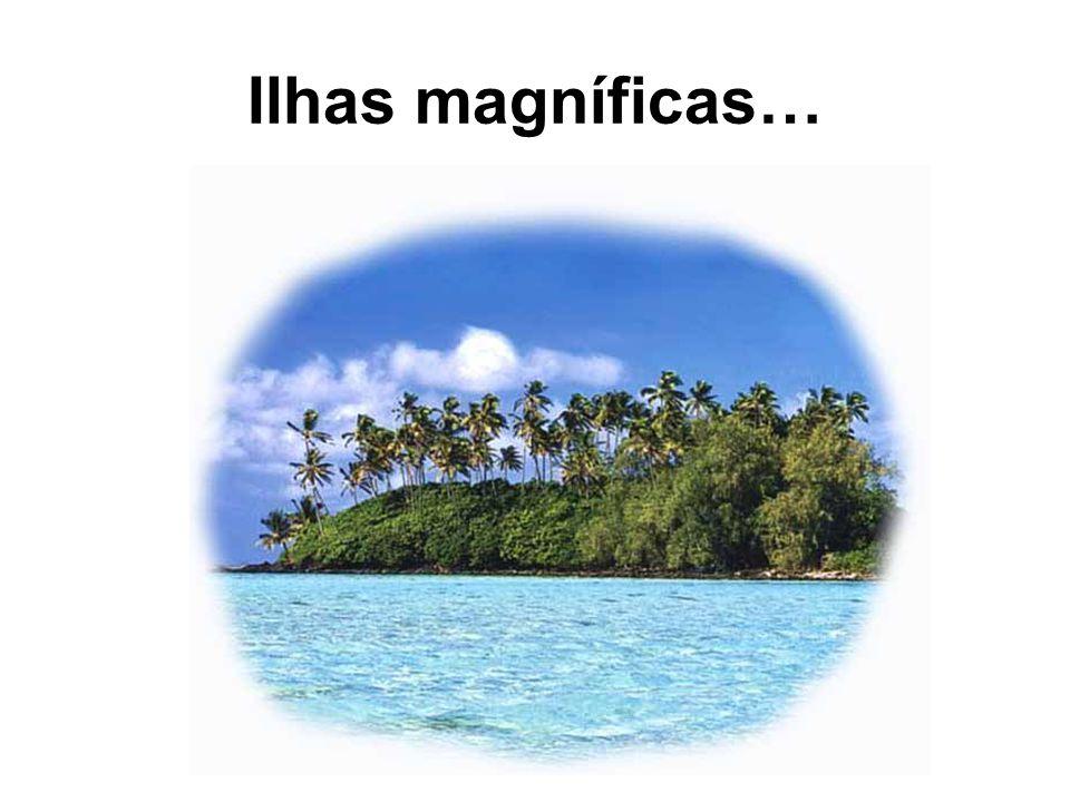 Ilhas magníficas…