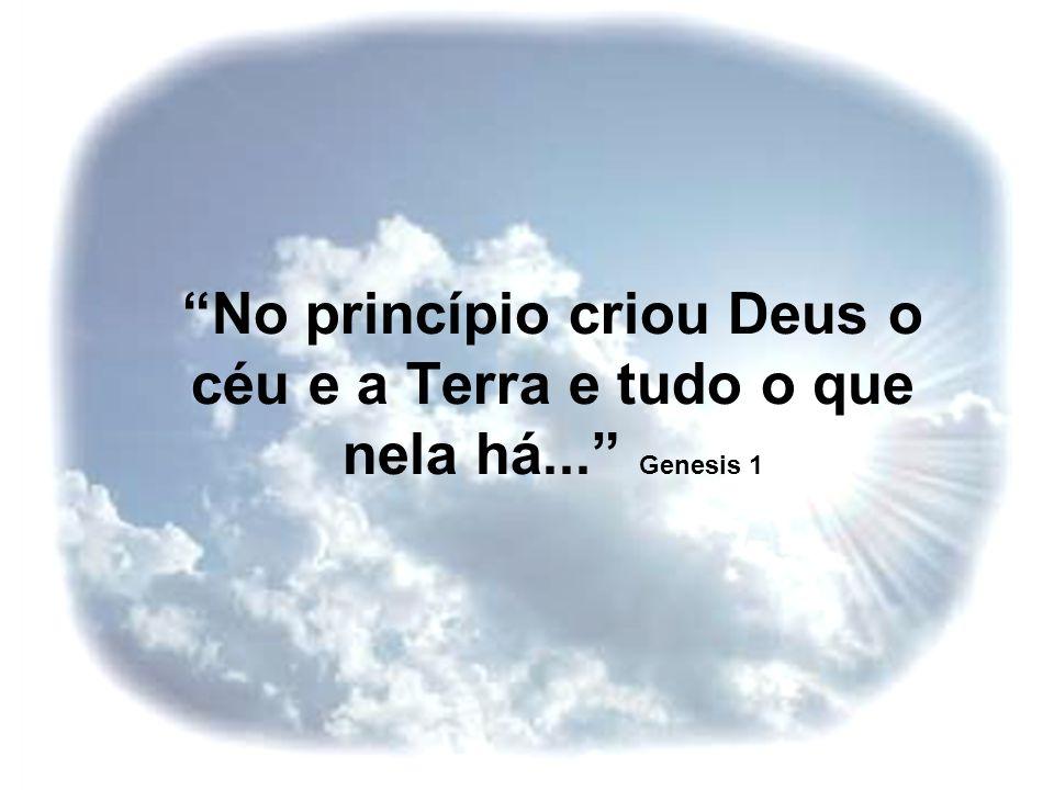 No princípio criou Deus o céu e a Terra e tudo o que nela há