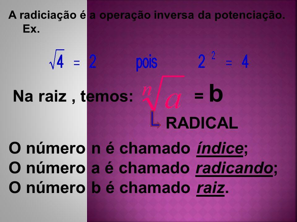 O número n é chamado índice; O número a é chamado radicando;