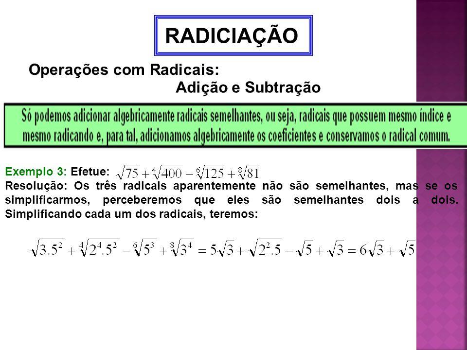RADICIAÇÃO Operações com Radicais: Adição e Subtração