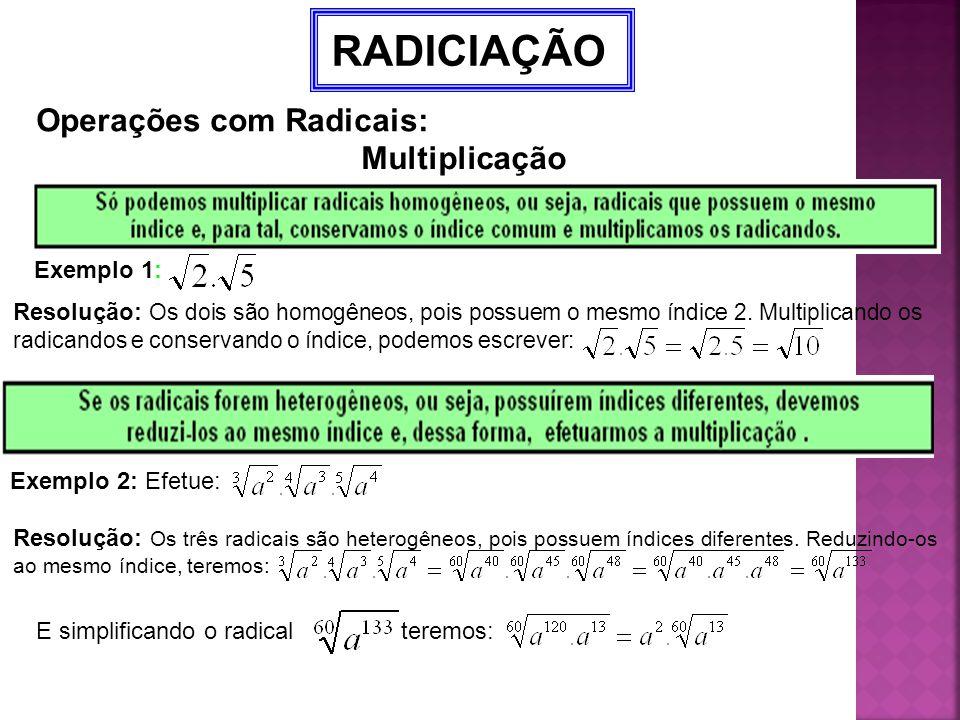 RADICIAÇÃO Operações com Radicais: Multiplicação Exemplo 1: