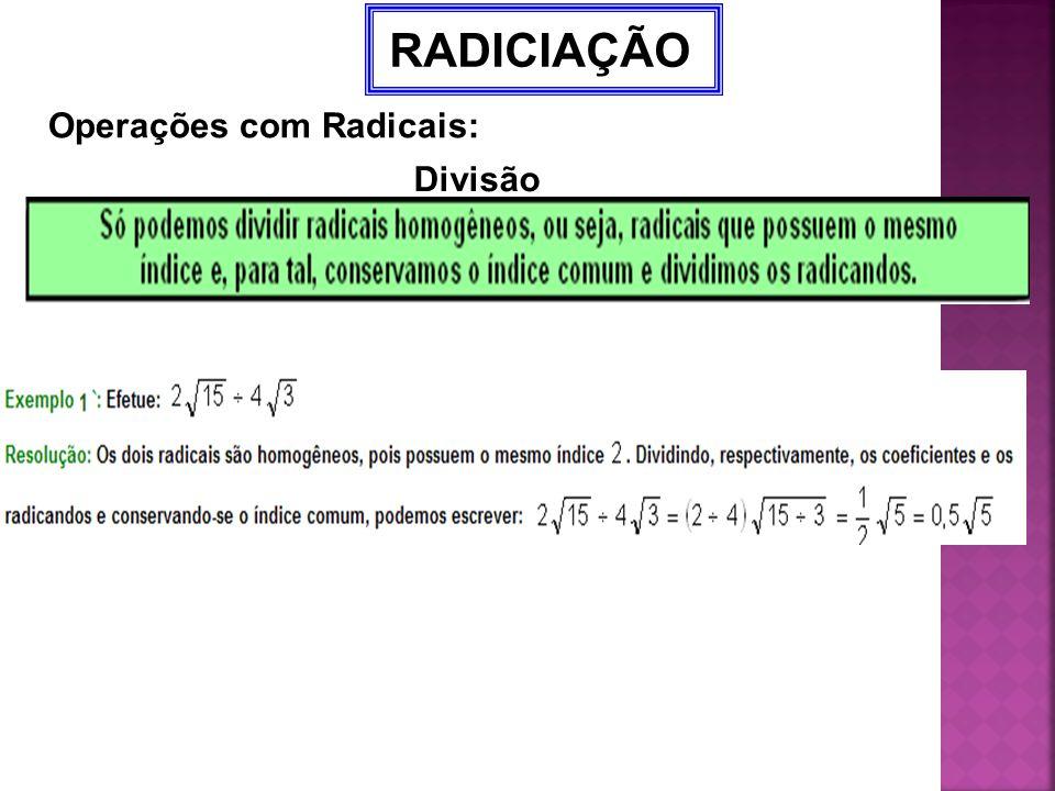 RADICIAÇÃO Operações com Radicais: Divisão