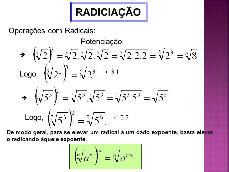 RADICIAÇÃO Operações com Radicais: Potenciação Logo, Logo,  