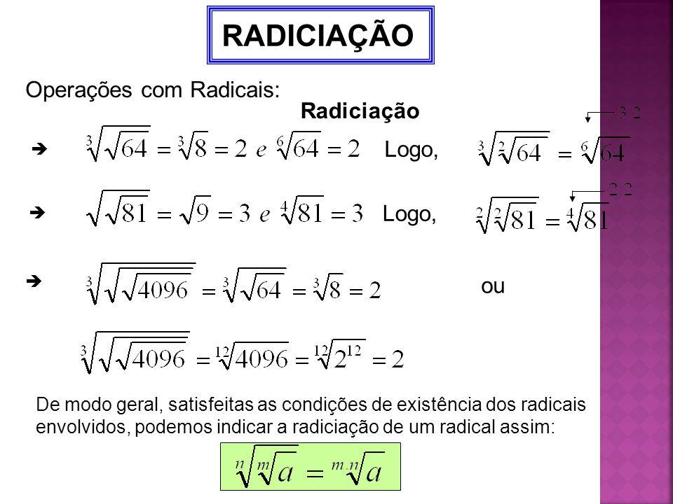 RADICIAÇÃO Operações com Radicais: Radiciação Logo, Logo, ou