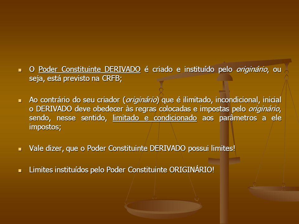 O Poder Constituinte DERIVADO é criado e instituído pelo originário, ou seja, está previsto na CRFB;
