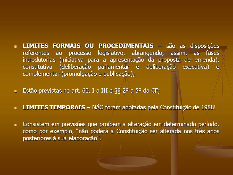 LIMITES FORMAIS OU PROCEDIMENTAIS – são as disposições referentes ao processo legislativo, abrangendo, assim, as fases introdutórias (iniciativa para a apresentação da proposta de emenda), constitutiva (deliberação parlamentar e deliberação executiva) e complementar (promulgação e publicação);