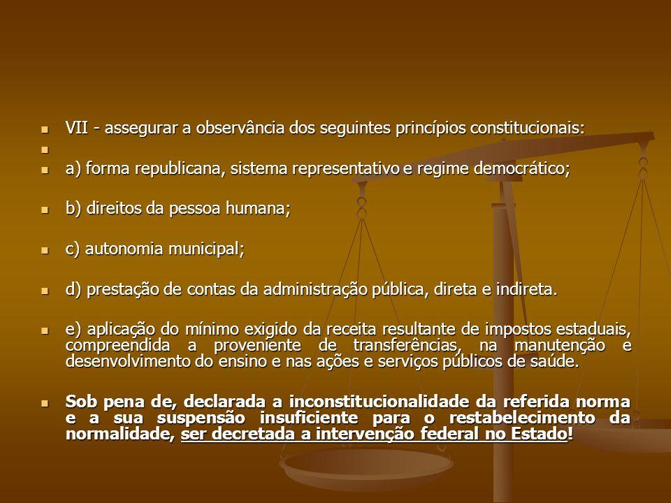 VII - assegurar a observância dos seguintes princípios constitucionais: