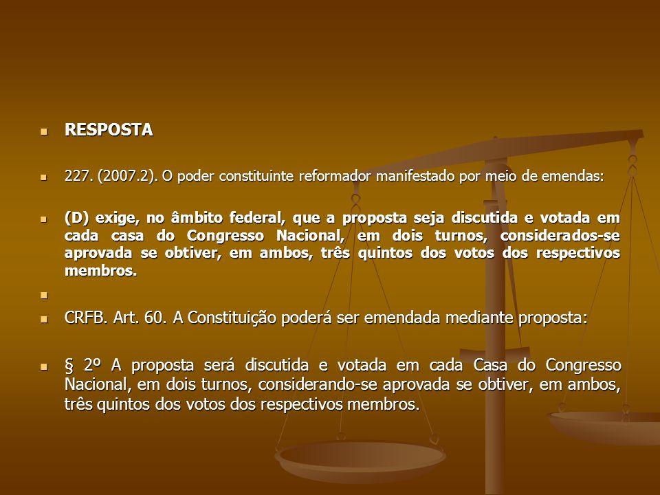 CRFB. Art. 60. A Constituição poderá ser emendada mediante proposta: