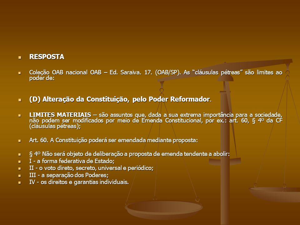 (D) Alteração da Constituição, pelo Poder Reformador.