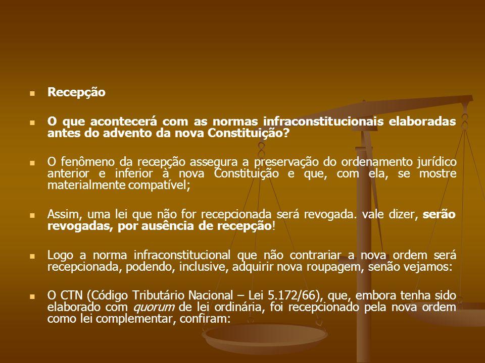 Recepção O que acontecerá com as normas infraconstitucionais elaboradas antes do advento da nova Constituição