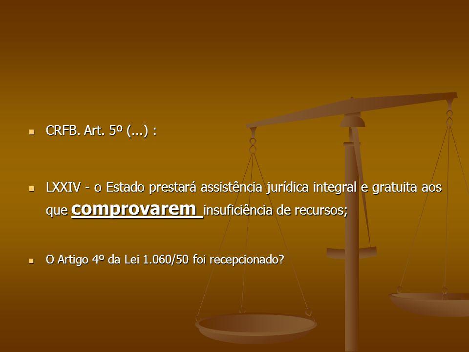 CRFB. Art. 5º (...) : LXXIV - o Estado prestará assistência jurídica integral e gratuita aos que comprovarem insuficiência de recursos;