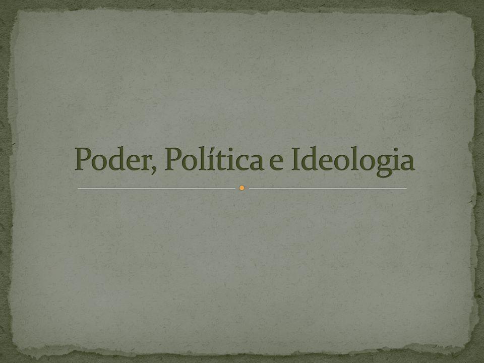Poder, Política e Ideologia