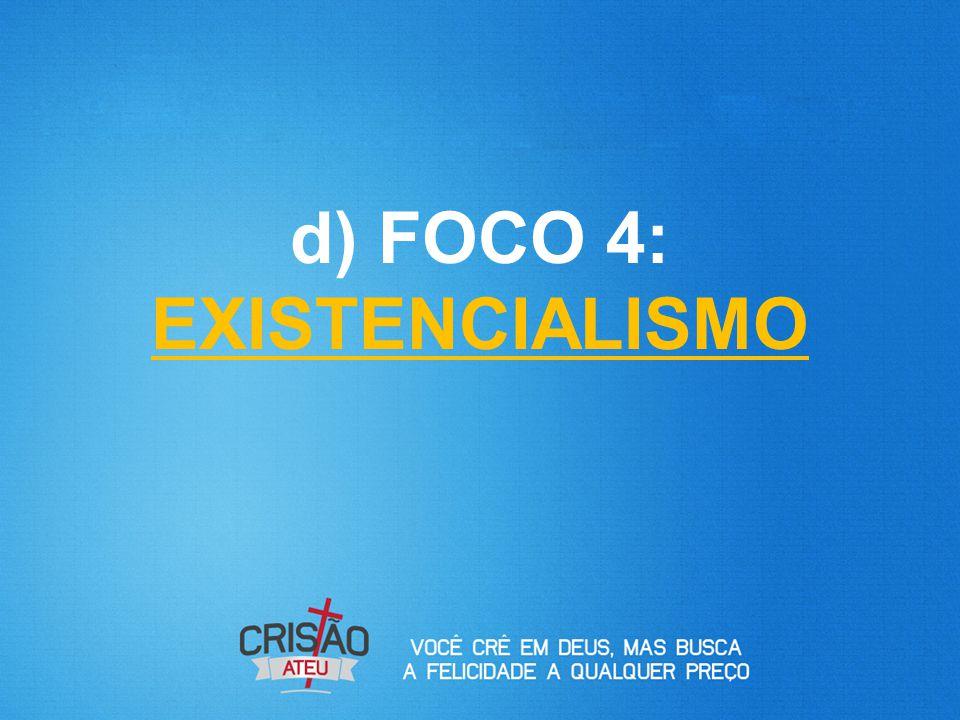 d) FOCO 4: EXISTENCIALISMO